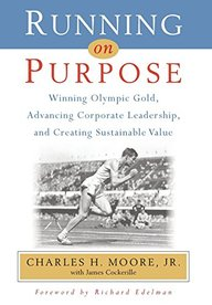 Running on Purpose: Winning Olympic Gold, Advancing Corporate Leadership and Creating Sustainable Value