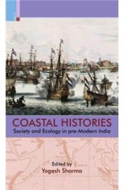 Coastal Histories - Society & Ecology In Pre Modern India