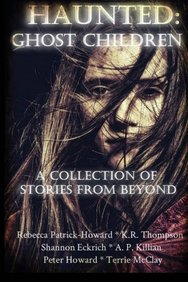 Haunted: Ghost Children: A Collection of Stories From Beyond
