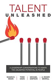 Talent Unleashed : 3 Leadership Conversations To Ignite The Unlimited Potential In People