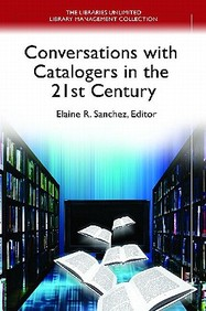 Conversations With Catalogers In The 21st Century (Libraries Unlimited Library Management Collection)