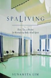 Spaliving - Ideas Tips & Recipes For Revitalizing Body Mind Spirit