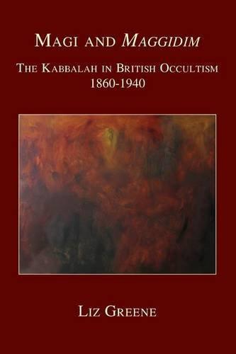 Magi and Maggidim: The Kabbalah in British Occultism 1860-1940