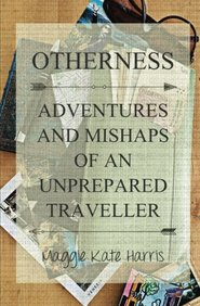 Otherness: Adventures and Mishaps of an Unprepared Traveller