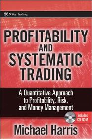 Profitability And Systematic Trading: A Quantitative Approach To Profitability, Risk, And Money Management (Wiley Trading)
