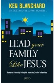 Lead Your Family Like Jesus : Powerful Parenting Principles From The Creator Of Families