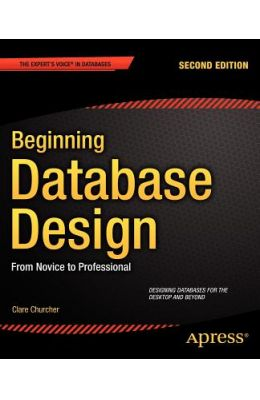 Beginning Database Design: From Novice to Professional