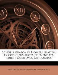 Scholia Graeca in Homeri Iliadem; Ex Codicibus Aucta Et Emendata, Edidit Gulielmus Dindorfius