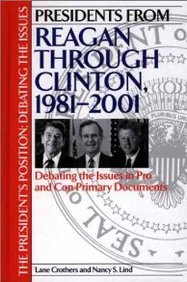 Presidents From Reagan Through Clinton, 1981-2001: Debating The Issues In Pro And Con Primary Documents (The President's Positio