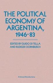 The Political Economy of Argentina, 1946-83 (St Antony's Series)