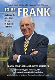 To Be Frank: Building the American Dream in Business and Life