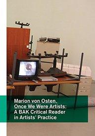 Marion von Osten: Once We Were Artists: A BAK Critical Reader in Artists' Practice
