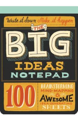 The Big Ideas Notepad: 100 Brainstorming, Mind-Mapping & Awesome Idea-Generating Sheets