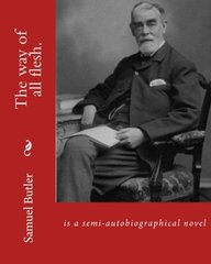 The way of all flesh. By: Samuel Butler, introduction By:William Lyon Phelps(January 2, 1865 New Haven, Connecticut - August 21, 1943 New Haven, ... Butler that attacks Victorian-era hypocrisy.