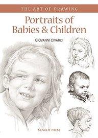 Art Of Drawing : Portraits Of Babies & Children
