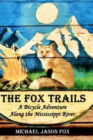 The Fox Trails: A Bicycle Adventure Along the Mississippi River