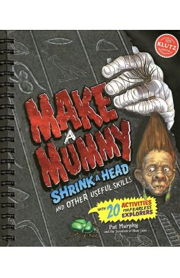 Klutz: Make A Mummy Shrink A Head And Other Useful Skills