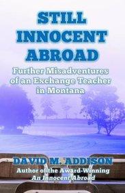 Still Innocent Abroad: Further Misadventures of an Exchange Teacher in Montana (An Innocent Abroad)