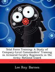 Total Force Training: A Study of Company-Level Commanders' Training in Armored Cavalry Regiments in the Army National Guard