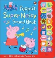Peppa Pig : Peppas Super Noisy Sound Book