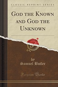 God the Known and God the Unknown (Classic Reprint)