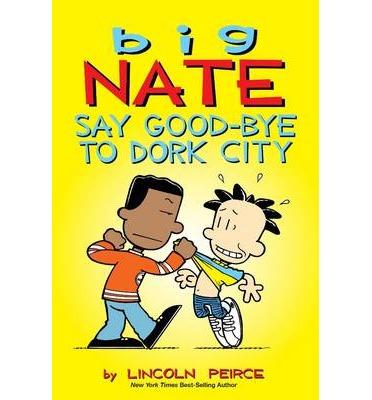 Big Nates : Say Good Bye To Dork City