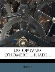 Les Oeuvres D'Homere: L'Iliade...