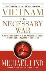 Vietnam: The Necessary War: A Reinterpretation Of America's Most Disastrous Military Conflict