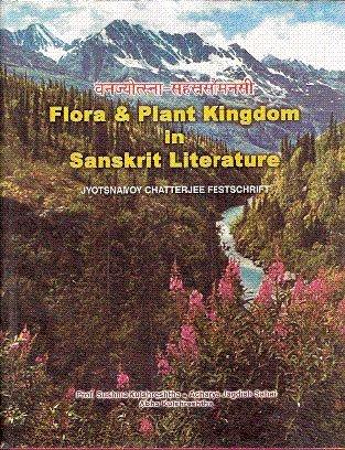 Vanajyotsna-Sahasra-Saumanasi: Flora & Plant Kingdom in Sanscrit Literature: Jyotsnamoy Chatterjee Festchrift