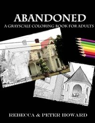 Abandoned: A Grayscale Adult Coloring Book of Forgotten Houses (Grayscale Photography Books) (Volume 1)