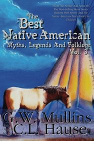 The Best Native American Myths, Legends, and Folklore Vol. 3 (Volume 3)