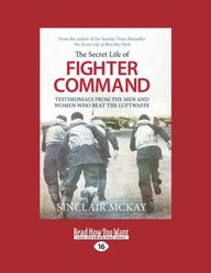 The Secret Life of a Fighter Command: The Men and Women Who Beat the Luftwaffe