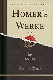 Homer's Werke, Vol. 1 (Classic Reprint) (German Edition)