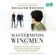 Masterminds and Wingmen: Helping Your Son Cope with Schoolyard Power, Locker-Room Tests, Girlfriends, and the New Rules of Boy World