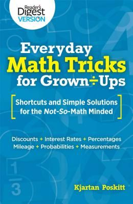 Everyday Math Tricks For Grown Ups : Shortcuts & Simple Solutions For The Not So Math Minded