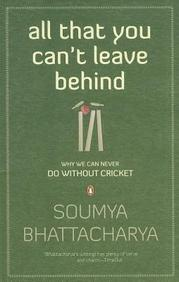 All That You Can't Leave Behind: Why We Can Never Do Without Cricket