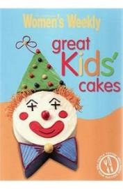 Australian Womens Weekly : Great Kids Cakes