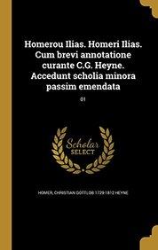 Homerou Ilias. Homeri Ilias. Cum Brevi Annotatione Curante C.G. Heyne. Accedunt Scholia Minora Passim Emendata; 01 (Greek Edition)
