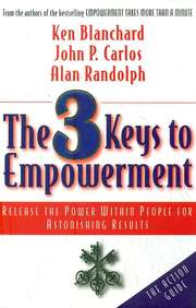 3 Keys To Empowerment : Release The Power Within People For Astonishing Results