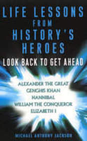 Life Lessons From History's Heroes: Look Back To Get Ahead