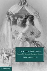 The Silver Fork Novel: Fashionable Fiction in the Age of Reform (Cambridge Studies in Nineteenth Century Literature and Culture)