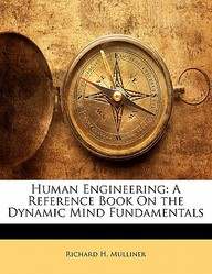 Human Engineering: A Reference Book on the Dynamic Mind Fundamentals