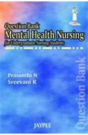 Question Bank Mental Health Nursing For Under Graduate Nursing Students