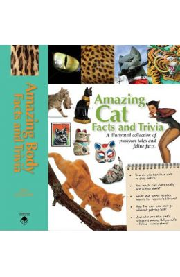 Amazing Cat Facts and Trivia: An Illustrated Collection of Pussycat Tales and Feline Facts