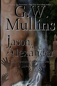 Jason and Alexander a Gay Paranormal Love Story (Revised Second Edition) (True Love Never Dies)