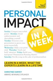Personal Impact At Work In A Week : Teach Yourself