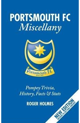 Portsmouth FC Miscellany: Pompey Trivia, History, Facts & STATS