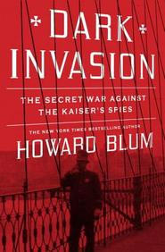 Dark Invasion: Spies, Bombs, and the First Attack on the Homeland