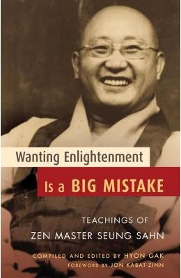 Wanting Enlightenment Is a Big Mistake: Teachings of Zen Master Seung Sahn