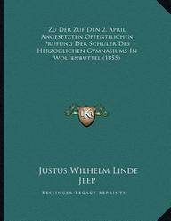 Zu Der Zuf Den 2. April Angesetzten Offentilichen Prufung Der Schuler Des Herzoglichen Gymnasiums in Wolfenbuttel (1855)